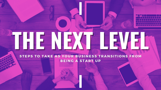 Steps to take as your business transitions from being a start up